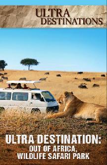 Ultra Destinations: Out of Africa, Wildlife Safari Park смотреть